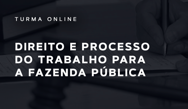 DIREITO E PROCESSO DO TRABALHO PARA A FAZENDA PÚBLICA ONLINE