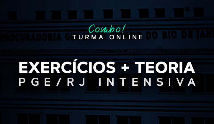 PGE-RJ - TURMA INTENSIVA  - TEORIA E EXERCÍCIOS - ONLINE